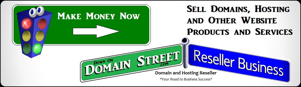 Sell Domains,Hosting and Website Products Down On Domain Street and Make Money Now